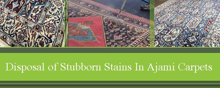 Disposal of Stubborn Stains in Ajami Carpets